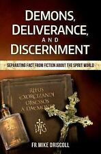 Demons, Deliverance, Discernment : Separating Fact from Fiction about the...