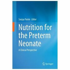 Nutrition for the Preterm Neonate : A Clinical Perspective (2013, Hardcover)