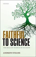 Faithful to Science : The Role of Science in Religion by Andrew Steane (2014,...