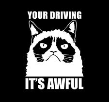 GRUMPY CAT YOUR DRIVING ITS AWFUL Meme Vinyl Decal Sticker 7""