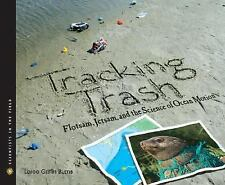 Tracking Trash: Flotsam, Jetsam, and the Science of Ocean Motion (Scientists in