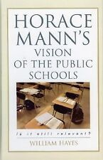 Horace Mann's Vision of the Public Schools : Is It Still Relevant? by Willia…