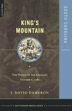 Kings Mountain: The Defeat of the Loyalists October 7, 1780 by Dameron, Dave, D