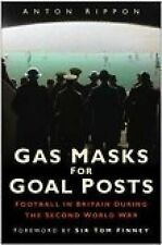 Gas Masks for Goal Posts: Football in Britain During the Second World War, Anton