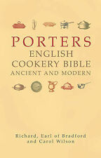 Porters English Cookery Bible: Ancient and Modern, Wilson, Carol, Bradford, Rich