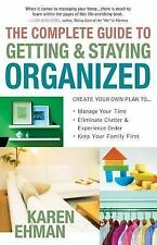 The Complete Guide to Getting and Staying Organized: *Manage Your Time *Eliminat