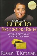 Rich Dad's Guide to Becoming Rich without Cutting Up Your Credit Cards, Robert T