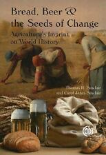 Bread, Beer and the Seeds of Change : Agriculture's Imprint on World History...