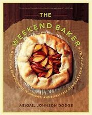 The Weekend Baker: Irresistible Recipes, Simple Techniques, and Stress-Free Stra