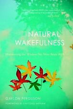 Natural Wakefulness : Discovering the Wisdom We Were Born With by Gaylon...