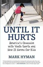 Until It Hurts : America's Obsession with Youth Sports and How It Harms Our...