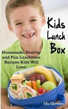 Kids Lunch Box: Homemade, Healthy and Fun Lunchtime Recipes Kids Will Love!