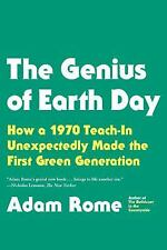 The Genius of Earth Day : How a 1970 Teach-In Unexpectedly Made the First Green