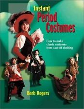 Instant Period Costumes: How to Make Classic Costumes from Cast-Off Cl-ExLibrary