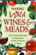 Making Wild Wines & Meads: 125 Unusual Recipes Using Herbs, Fruits, Flowers & Mo