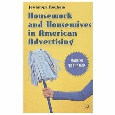 Housework and Housewives in American Advertising : Married to the Mop by...