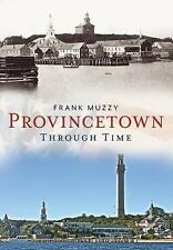 Provincetown Through Time (America Through Time), Muzzy, Frank, New Book