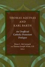 Thomas Aquinas and Karl Barth : An Unofficial Catholic-Protestant Dialogue...