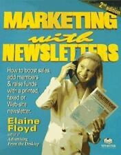 Marketing with Newsletters, Second Edition: How to Boost Sales, Add Members, Rai