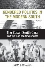 Gendered Politics in the Modern South: The Susan Smith Case and the Rise of a N