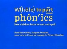 Whole to Part Phonics: How Children Learn to Read and Spell, Henrietta Dombey, M