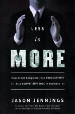 Less Is More: How Great Companies Use Productivity Jason Jennings Hardcover