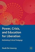 Power, Crisis, and Education for Liberation : Rethinking Critical Pedagogy by...