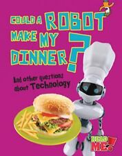 Could a Robot Make My Dinner?: And other questions about Technology (Read Me!: Q
