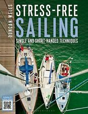Stress-Free Sailing : Single and Short-Handed Techniques by Duncan Wells...