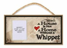 A House is Not a Home Without a Whippet Dog Sign w/Photo Insert by DGS