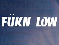 FUKN LOW Novelty Funny Rude Modified Lowered Car/Window/Bumper Sticker/Decal