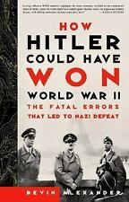 How Hitler Could Have Won World War II: The Fatal Errors That Led to N-ExLibrary