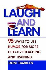 Laugh and Learn : 95 Ways to Use Humor for More Effective Teaching and...