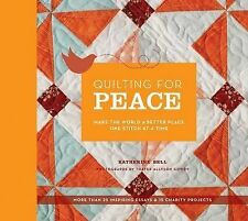 Quilting for Peace: Make the World a Better Place One Stitch at a Time,Katherine