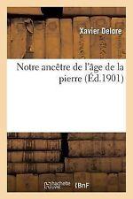 Notre Ancetre de l'Age de la Pierre by Delore-X (2013, Paperback)
