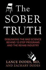 The Sober Truth: Debunking the Bad Science Behind 12-Step Programs and the Reha