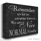 Remember We Are A Normal Family - Canvas Print Picture Wall Art Plaque Sign