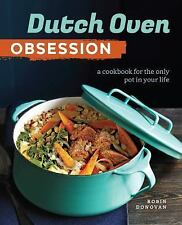 The Dutch Oven Obsession : A Cookbook for the Only Pot in Your Life by Sonoma...
