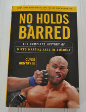 No Holds Barred: The Complete History of Mixed Martial Arts in America -C Gentry