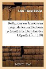 Reflexions Sur le Nouveau Projet de Loi des Elections Presente a la Chambre...