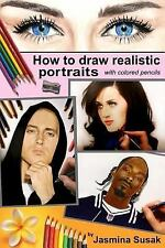 How to Draw Realistic Portraits : With Colored Pencils by Jasmina Susak...