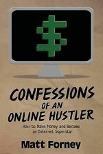 Confessions of an Online Hustler: How to Make Money and Become an Internet Super