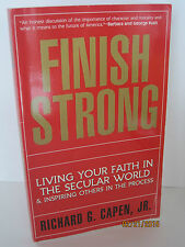 Finish Strong: Living Your Faith In The Secular World by Richard G. Capen