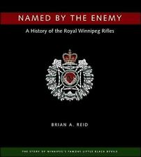 Named by the Enemy: A History of the Royal Winnipeg Rifles, Brian A. Reid, New B