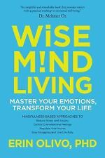 Wise Mind Living : Master Your Emotions, Transform Your Life by Erin Olivo...