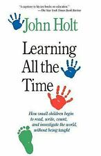 Learning All the Time by John Holt (1990, Paperback, Reprint)
