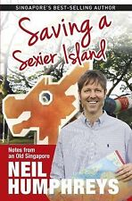Saving a Sexier Island : Notes from Old Singapore by Neil Humphreys (2015,...