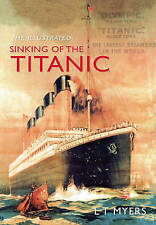 The Illustrated Sinking of the Titanic, L.T. Myers, Good, Paperback