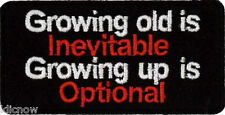 Growing Old is Inevitable, Growing Up is Optional embroidered patch  8cm x 4cm