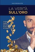 La Verità Sull'oro : Confessioni Inedite Del Titolare Di una Catena Di Compro...